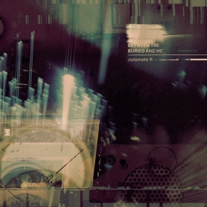 BETWEEN THE BURIED AND ME『Automata Ⅱ』